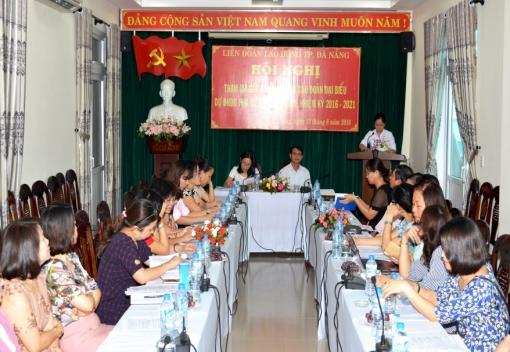 Liên đoàn Lao động TP Đà Nẵng tổ chức Hội nghị tham gia góp ý Văn kiện & bầu đoàn đại biểu dự Đại hội đại biểu phụ nữ TP Đà Nẵng lần thứ XIII (Nhiệm kỳ 2016-2021)