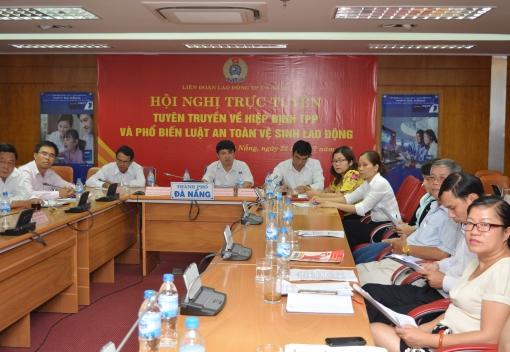 Tổng Liên đoàn Lao động Việt Nam tổ chức hội nghị trực tuyến tuyên truyền cơ hội & thách thức khi Việt Nam gia nhập TPP